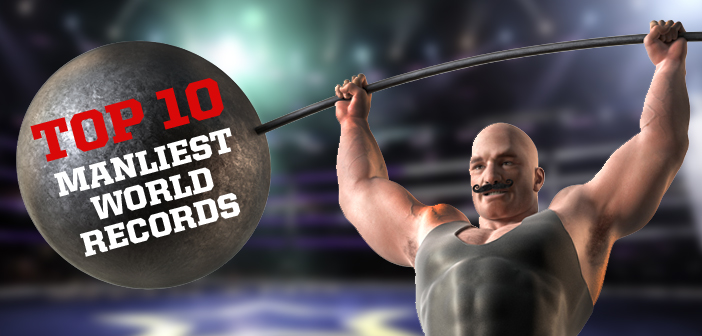 Top 10 manliest world records