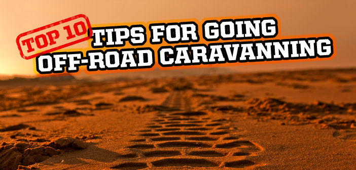 Top 10 tips for going off-road caravanning