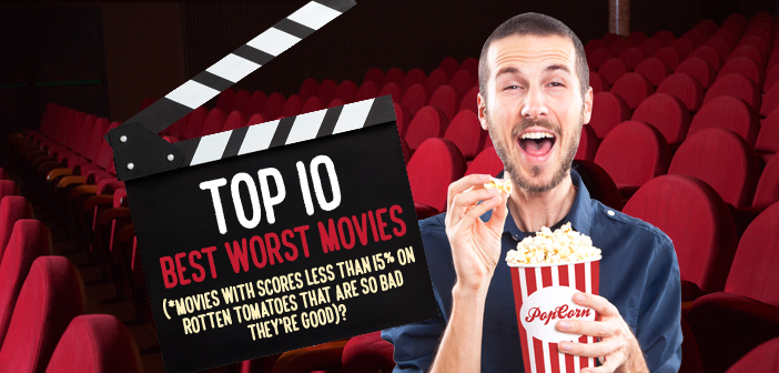 Top 10 Best Worst Movies
